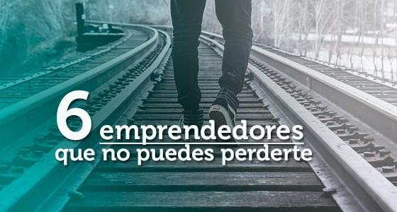 6 emprendedores que no puedes perderte
