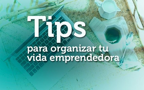 Tips para organizar tu vida emprendedora